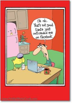Oh oh. That's not good. Santa just unfriended me on Facebook: 	Face it... it's Christmas again. http://www.nobleworkscards.com/b5788-box-funny-merry-christmas-printed-card-santa-unfriended.html