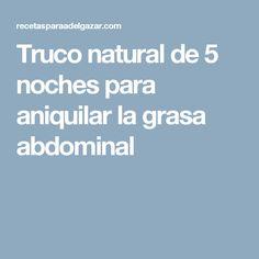 Truco natural de 5 noches para aniquilar la grasa abdominal