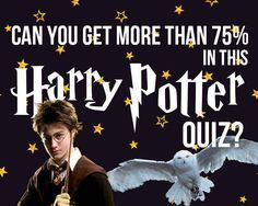 Can You Get More Than 75% In This Harry Potter Quiz I got 90%, only missed 2!