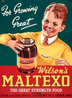 Wilson's Maltexo: For Growing Great. The Great Strength Food. Three kinds: Plain, with Cod Liver Oil, with Halibut Oil & Orange Juice. Advertisement for Maltexo brand malt extract in your favorite fis