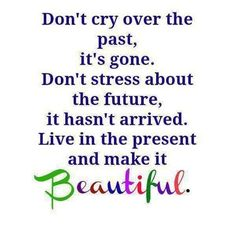 dont cry over the past life quotes quotes positive quotes quote life positive wise advice wisdom life lessons positive quote