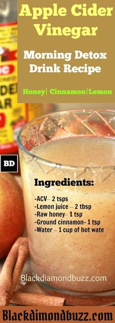 DIY Apple Cider Vinegar Detox Drink Recipe ( Honey, Cinnamon, and Lemon) for Fat Burning – Drink this Early in the Morning and Before Going to Bed at Night. Do you really want to detox your body from toxic substances and lose some fat? If so then this apple cider vinegar detox drink is for you. Apple cider vinegar (ACV) is well known for its antioxidant and revitalizing properties. It is good for weight loss, lowers blood sugar and improves symptoms of diabetes. by maryann
