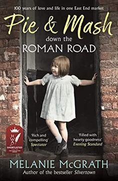 PDF Free Pie and Mash down the Roman Road: 100 years of love and life in one East End market Author Melanie McGrath, #Bookshelves #BookstoreBingo #WhatToRead #Fiction #EBooks #KindleBargain #Books #Suspense #PopBooks