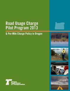 Road usage charge pilot program 2013 & per-mile charge policy in Oregon by Oregon Department of Transportation