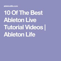 10 Of The Best Ableton Live Tutorial Videos | Ableton Life