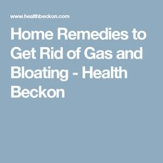 Home Remedies to Get Rid of Gas and Bloating - Health Beckon