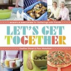 Let's Get Together: Simple Recipes For Gatherings With Friends PDF