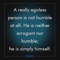 An ego-less person. Spiritual Words, Spiritual Teachers, Spiritual Wisdom, Lao Tzu Quotes, Ego Quotes, Osho Love, What Do You Feel, Awakening Quotes, Inspire Me