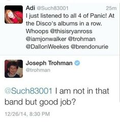 Ha, she listened to all of Panic! At The Disco's albums and she didn't even know who was in the band.