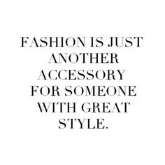 Fashion is just another accessory for someone with great style. #ardenb #style #truth