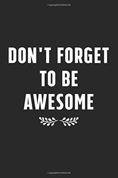 Don't forget to be awesome: Line Journal 110 pages , lined journal, softcover journal, journal notebook: Creative Quote notebook The Notebook Quotes, Journal Notebook, North Face Logo, The North Face, Creativity Quotes, Line, Don't Forget, Awesome, Creative