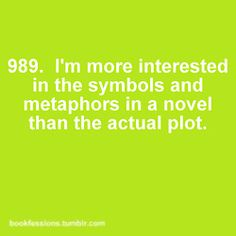 I love the plot, but in my writing, especially as I've gotten better, symbolism is the best part!