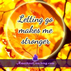 Today's Centering Thought: Letting GO Makes me Stronger Visit us www.amethystcoaching.com Personal Coaching Site #affirmation #coaching Like Us on Facebook https://www.facebook.com/amethystcoaching?ref=hl