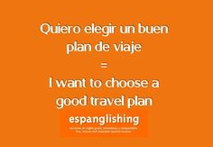Espanglishing | free and shareable Spanish lessons = lecciones de Inglés gratis y compartibles: Quiero elegir un buen plan de viaje = I want to choose a good travel plan