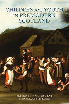 Janay Nugent and Elizabeth Ewan, ed., Children and Youth in Premodern Scotland (Boydell & Brewer, 2015)