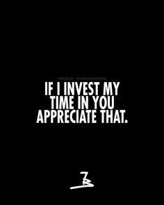 If I invest my time in you appreciate that. Time Quotes Relationship, Relationships, Mood Quotes, Motivation Quotes, No One Likes Me, Investment Quotes, Strong Women Quotes, Shank, Fashion Men