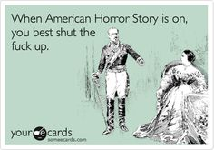 When American Horror Story is on, you best shut the fuck up.
