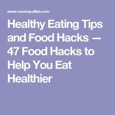 Healthy Eating Tips and Food Hacks — 47 Food Hacks to Help You Eat Healthier