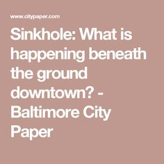 Sinkhole: What is happening beneath the ground downtown? - Baltimore City Paper