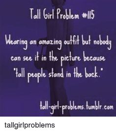 Find and save tall girl problems Memes Tall People Memes, Tall People Problems, Tall Girl Problems, Girl Memes, Girl Humor, Tall Girl Quotes, Tall Girl Outfits, Do I Like Him