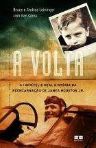 A Volta - A Incrível e Real História da Reencarnação de James Huston Jr