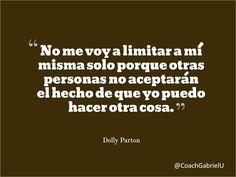 """""""No me voy a limitar a mí misma sólo porque otras personas no aceptarán el hecho de que yo puedo hacer otra cosa."""" Dolly Parton"""