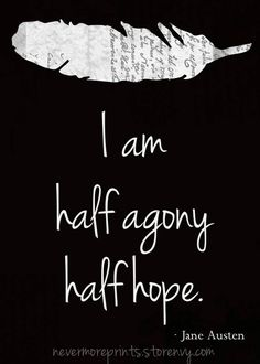 I am half agony, half hope Persuasion Jane Austen Elizabeth Gaskell, The Words, Little Bit, Invisible Illness, Down South, Infj, Introvert, Beautiful Words, Beautiful Scenery