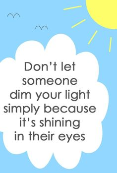 Don't let ANYONE dim your light!