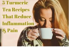 Five turmeric Tea recipes to decrease inflammation and pain
