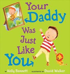 Your Daddy Was Just Like You by Kelly Bennett, David L. Walker (Illustrator)
