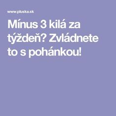 Zvládnete to s pohánkou! Weight Loss Tips, Detox, Healthy, Losing Weight Tips, Health, Skin Tips