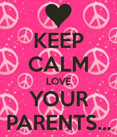 Love Your Parents, Keep Calm And Love