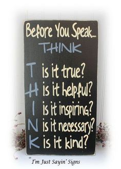 Before You Speak Think Sign Wood Sign, Diy And Crafts, Before You Speak Think Sign This sign is hand painted in cream with a black under coat. The edges are sanded to allow the black under coat to show thr. Diy Wood Signs, Pallet Signs, Life Quotes Love, Quotes To Live By, Sign Quotes, Me Quotes, Sign Sayings, Work Quotes, Messages