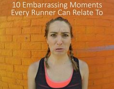 10 Embarrassing Moments Every Runner Can Relate To