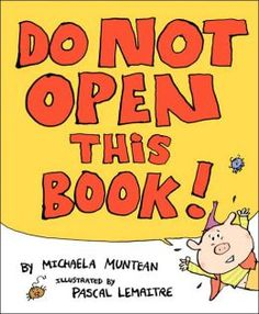 Do Not Open This Book! by Michaela Muntean, illustrated by Pascal Lemaitre