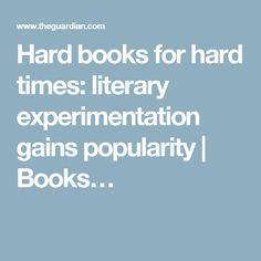 Hard books for hard times: literary experimentation gains popularity | Books…