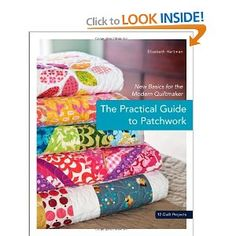 The Practical Guide to Patchwork: New Basics for the Modern Quiltmaker.... great book for beginners with beautiful modern quilts