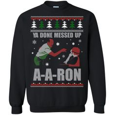 check out other awesome designs here a gift for ugly christmas 2017 funny ugly christma t shirt funny christmas a aron ya done messed up pinterest