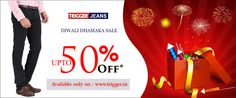 Branded trigger jeans present diwali special sale..  Only on : www.trigger.in For assistance call : 9095784700