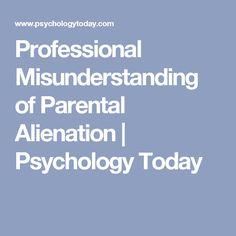 Professional Misunderstanding of Parental Alienation | Psychology Today