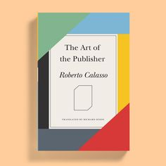 The Art of the Publisher by Roberto Calasso  A Letter to a Stranger – Work in Progress