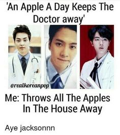 I would throw myself down the stairs if I saw that either Xiumin, Jackson or Jin was my doctor