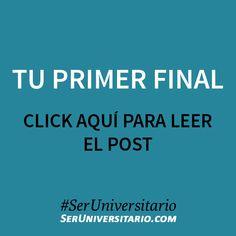 Tu primer final ►► http://seruniversitario.com/tu-primer-final/ #SerUniversitario