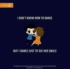 I dont know how to dance but I dance to see her smile