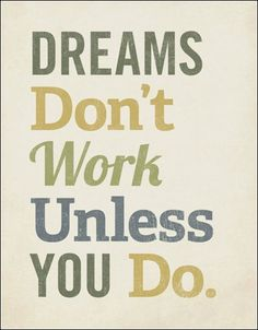 Quotes for Motivation and Inspiration QUOTATION - Image : As the quote says - Description Dreams don't work unless you do! Great quotes to start your day The Words, Cool Words, Great Quotes, Quotes To Live By, Me Quotes, Work Quotes, Success Quotes, Study Quotes, Daily Quotes