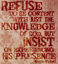 Experiencing His presence.