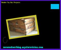 Wooden Toy Box Projects 082551 - Woodworking Plans and Projects!