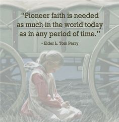 Pioneer faith- I am so thankful for the pioneer heritage from which I draw daily... the life stories, histories, journals, testimonies and faithful examples their lives continue to be. My heart is full of wonder, awe and gratitude this morning for Heavenly Father's plan for us, His children.  jp