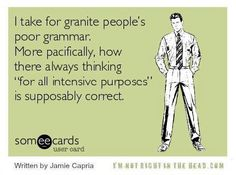 "I take for granite people's poor grammar. More pacifically, how there always thinking ""for all intensive purposes"" is supposably correct."" E-card - English class memes Grammar Memes, Grammar And Punctuation, Grammar Funny, Grammar Skills, Teaching Grammar, Single Dad Laughing, Stress, Word Nerd, Pet Peeves"