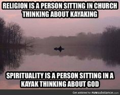 Religion is a person sitting in church thinking about kayaking; Spirituality is a person sitting in a kayak thinking about God. Religion Vs Spirituality, Kayaking Quotes, Kayaking Tips, Whitewater Kayaking, Great Quotes, Inspirational Quotes, Motivational Sayings, Motivational Thoughts, Random Quotes